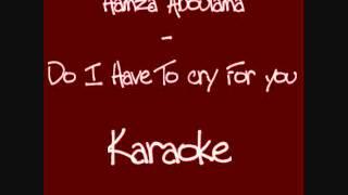 Hamza Aboulama - Do i Have To cry For you (Karaoke)