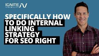 Specifically How To Do Internal Linking Strategy For SEO Right - John Lincoln, Ignite Visibility