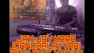 BAHUBALI 2 The Conclusion-JAY-JAY KARA(DANDAALAYYA)|| Piano Cover||Rock Version with Lyrics