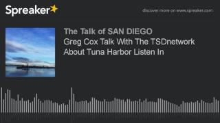 Greg Cox Talk With The TSDnetwork About Tuna Harbo