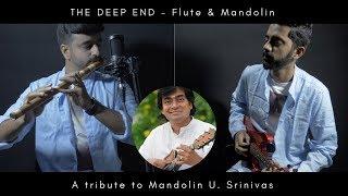 The Deep End - Flute & Mandolin (A Tribute to Mandolin U. Srinivas)