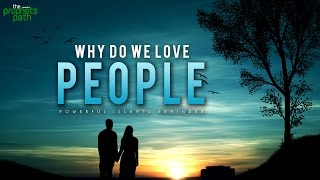 Why Do We Love People?