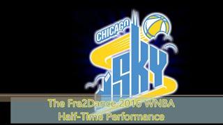 The Fre2Dance 2016 WNBA HalfTime Performance