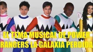 EL TEMA MUSICAL DE POWER RANGERS LA GALAXIA PERDIDA