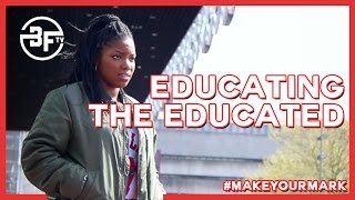 Make Your Mark | Jaimeel Fenton - Educating The Educated (Education)