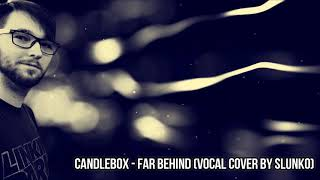Candlebox - Far Behind (Vocal Cover by Slunko)