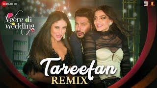 Tareefan - Remix  Veere Di Wedding Kareena, Sonam, Swara & Shikha  QARAN   Badshah  DJ Shilpi Sharma