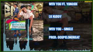 LK Kuddy - With You Ft. Yung6ix (OFFICIAL AUDIO 2015)