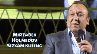 Mirzabek Holmedov - Sizxam kuling   Мирзабек Холмедов - Сизхам кулинг