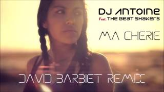 DJ Antoine Feat. The Beat Shakers - Ma Chérie (David Barbiet Remix)