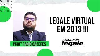 Prof. Fabio Cáceres Legale Virtual em 2013 !!!