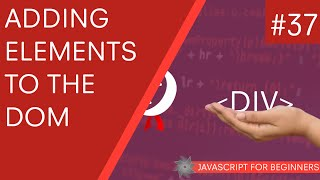 JavaScript Tutorial For Beginners #37 - Adding Elements to the DOM