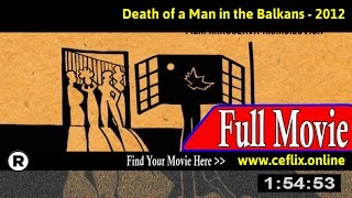 Watch: Death of a Man in the Balkans (2012) Full Movie Online