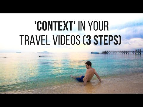 How To Make Travel Videos 3 Steps To Establish CONTEXT