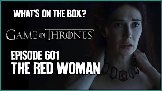Game of Thrones 601: The Red Woman [WHAT'S ON THE BOX]