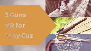 3 Guns VR For Joey Cuz