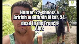 Hunter, 22, shoots a British mountain biker, 34, dead in the French Alps