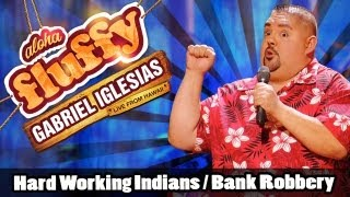 Hard Working Indians / Bank Robbery - Gabriel Iglesias (from Aloha Fluffy)