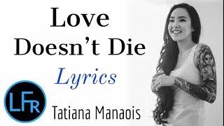 Tatiana Manaois - Love Doesn't Die (Lyrics)