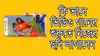 ভিডিও গানের আগে এবং পিছে কি ভাবে নিজের ছবি লাগাবেন   Add Your Image Any Videos