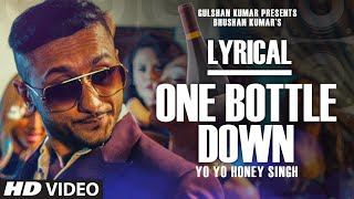 'One Bottle Down' Full Song with LYRICS | Yo Yo Honey Singh | T-SERIES