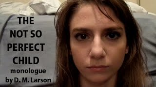 The Not So Perfect Child monologue for female actor written by D. M. Larson