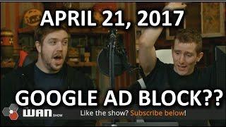 Is Google REALLY Building an Ad Blocker?? - WAN Show April 21, 2017