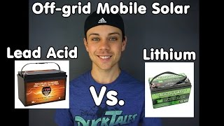Lead Acid Vs. Lithium for Mobile Solar Systems