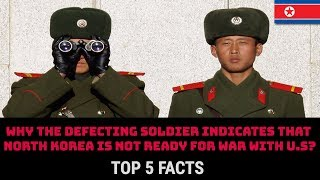 WHY THE DEFECTING SOLDIER INDICATES THAT NORTH KOREA IS NOT READY FOR WAR WITH U.S?