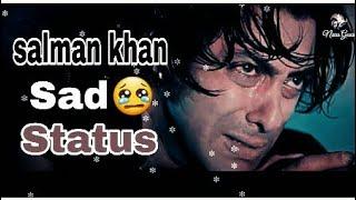 #New 2018 Sad😢 #Salman Khan 😟#Touching #Whatsapp Status Videos