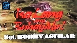 Isa Lang Ang Buhay Mo Sgt  Bobby Aguilar // Tagalog Full Movies Pinoy