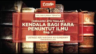 Kendala Bagi Para Penuntut Ilmu Bag.2 | Ustadz Abu Haidar As-Sundawy