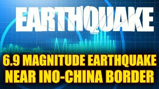 Earthquake of 6.9 magnitude hits Indo-China border early in morning   Oneindia News