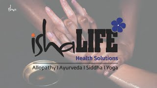 Isha Life Health Solutions - An Integrated Health Care Clinic | Allopathy, Ayurveda, Siddha & Yoga