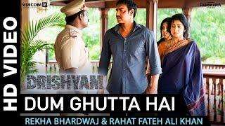 Dum Ghutta Hai - Drishyam | Ajay Devgn, Shriya Saran & Tabu | Rekha Bhardwaj & Rahat Fateh Ali Khan