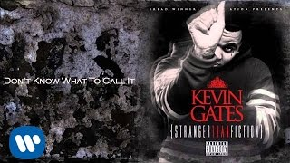 Kevin Gates - Don't Know What To Call It
