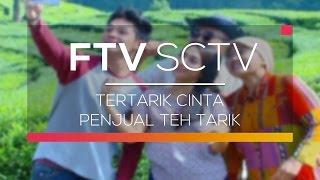 FTV SCTV - Tertarik Cinta Penjual Teh Tarik
