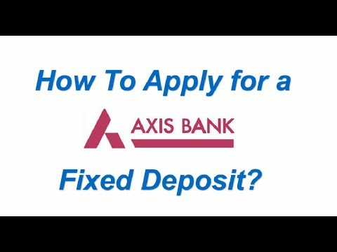 How to Apply for a Axis Bank Fixed Deposit