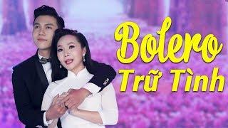 Tuyệt Đỉnh Song Ca Bolero Đặc Biệt Hay 2018 - Lk Nhạc Trữ Tình Bolero Chọn Lọc NGHE LÀ KẾT