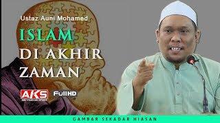 #146 | ISLAM Di Akhir Zaman | Ustaz Auni Mohamed | Jan 2019