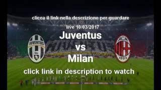 مشاهدة مباراة يوفنتوس وميلان بث مباشر بتاريخ 10-03-Live  Juventus vs AC Milan 2017