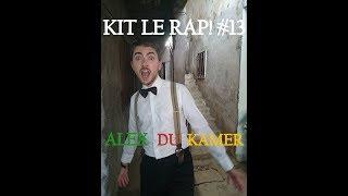KIT LE RAP ! #13 Alex Du Kamer