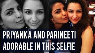 Priyanka Chopra and Parineeti Chopra look ADORABLE in this selfie!