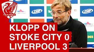 Stoke City 0-3 Liverpool: Jurgen Klopp Post Match Press Conference