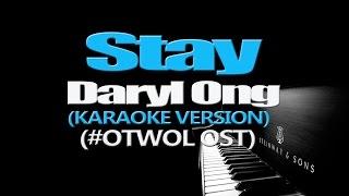 STAY - Daryl Ong (KARAOKE VERSION) (#OTWOL OST)