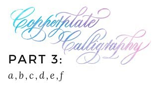 Copperplate Calligraphy (3 of 7): a, b, c, d, e, f