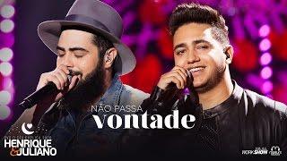 Henrique e Juliano - NÃO PASSA VONTADE - DVD O Céu Explica Tudo