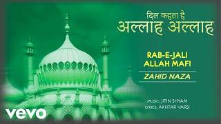 Rab-E-Jali Allah Mafi - Full Song Audio   Dil Kehta Hai Allah Allah   Zahid Naza