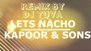 LET'S NACHO KAPOOR & SONS-PARTY MIX-DJ YUVA-2016