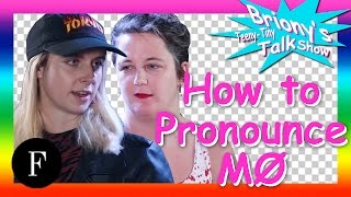 MØ Interview: On How to Pronounce Her Name and Being a Pop Star | Briony